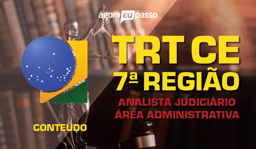 Analista Judiciário - Área Administrativa - TRT CE - 7ª Região