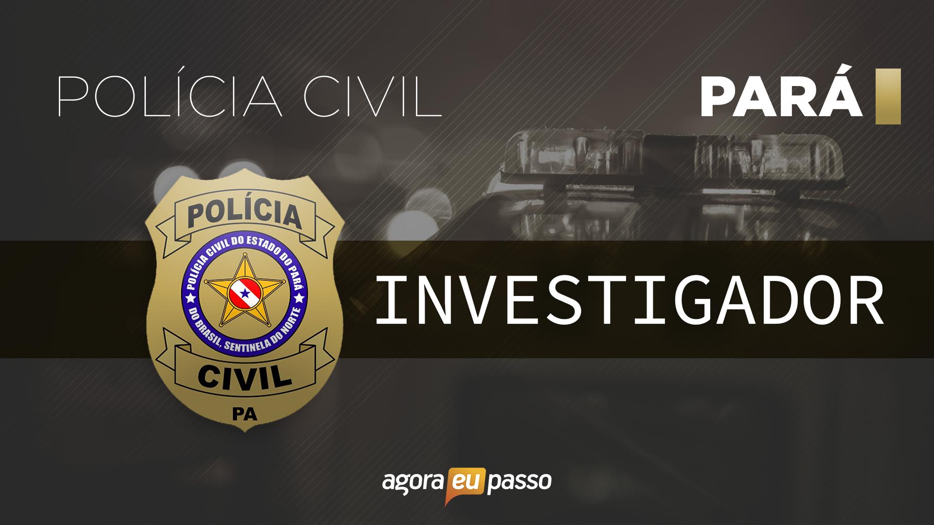PC PA - Investigador da Polícia Civil do Pará